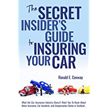The Secret Insider's Guide to Insuring Your Car: What the car insurance industry doesn't want you to know about motor insurance, car accidents, and compensation claims in Scotland… (English Edition)