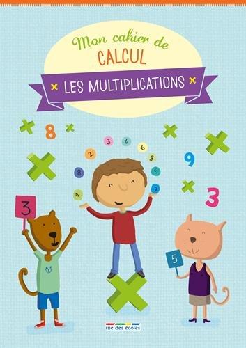 Mon cahier de calcul - Les multiplications