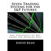 Seven Trading Systems for the S&P Futures: Gap Strategies to Day Trade the Opening Bell by David Bean (2010-07-20)