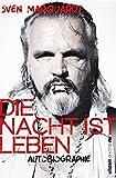 Die Nacht ist Leben: Autobiographie - Sven Marquardt