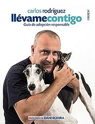 Llévame contigo. Guía de Adopción Responsable par Carlos Rodríguez