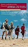 Afrika zu Fuß: Vom Kap der Guten Hoffnung zum Kilimandscharo