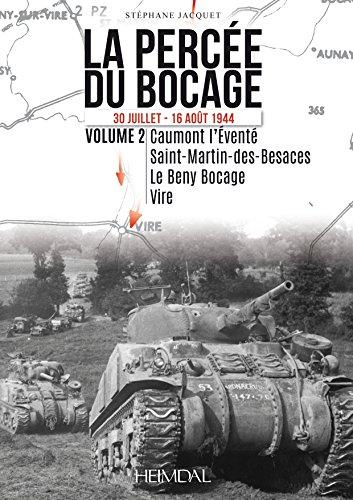 La percée du bocage (30 juillet - 16 août 1944) : Volume 2, Caumont-l'Eventé, Saint-Martin-des-Besaces, Le Bény-Bocage, Vire par Stephane Jacquet