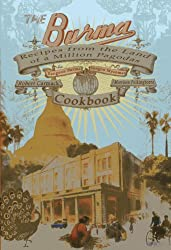 The Burma Cookbook: Recipes from the Land of a Million Pagodas: From Rangoon Burma to Yangon Myanmar
