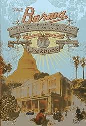 The Burma Cookbook: Recipes from the Land of a Million Pagodas: From Rangoon Burma to Yangon Myanmar