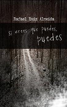 Si crees que puedes, puedes (Spanish Edition) di [Almeida, Rafael Ruiz]