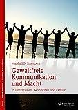 Gewaltfreie Kommunikation und Macht: In Institutionen, Gesellschaft und Familie - Marshall B. Rosenberg
