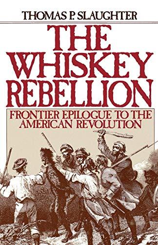 The Whiskey Rebellion: Frontier Epilogue to the American Revolution (Rebellion Whiskey)