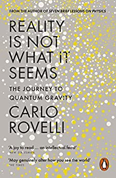 Reality Is Not What It Seems: The Journey to Quantum Gravity by [Rovelli, Carlo]