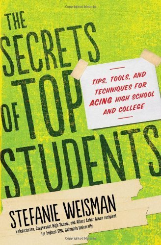 The Secrets of Top Students: Tips, Tools, and Techniques for Acing High School and College by Weisman, Stefanie (2013) Paperback
