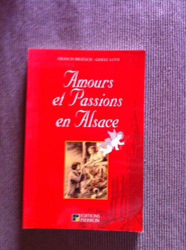 Amours et passions en Alsace par Gisèle Loth, Francis Braesch