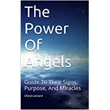 The Power Of Angels: Guide To Their Signs, Purpose, And Miracles (English Edition)