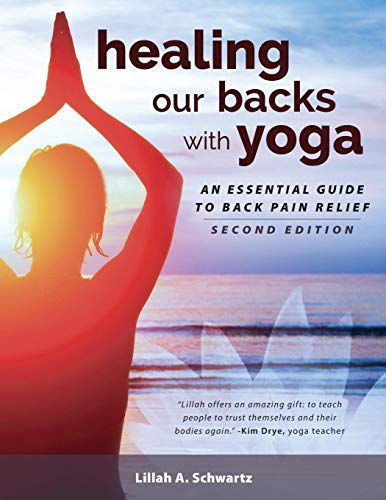 Healing Our Backs With Yoga: : an essential guide to back pain relief por Lillah Schwartz