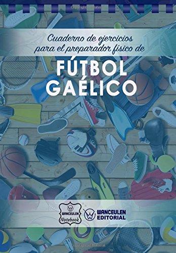 Cuaderno de Ejercicios para el Preparador Físico de Fútbol Gaélico por Wanceulen Notebook