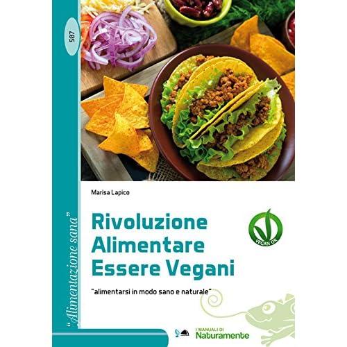 Rivoluzione Alimentare Essere Vegani. Alimentarsi In Modo Sano E Naturale
