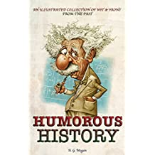 HUMOROUS HISTORY: An Illustrated Collection Of Wit & Irony From The Past (English Edition)