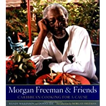 Morgan Freeman and Friends: Caribbean Cooking for a Cause by Wendy Wilkinson (2006-10-03)