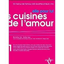 Les Cuisines de l'amour. Elle pour lui/Lui pour elle : 52 Menus de l'amour, 365 recettes et leurs vins