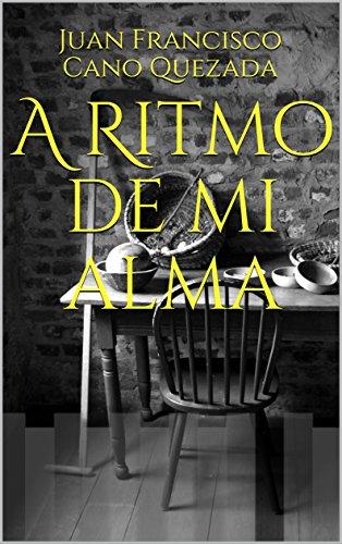A Ritmo de mi alma por Juan Francisco Cano Quezada