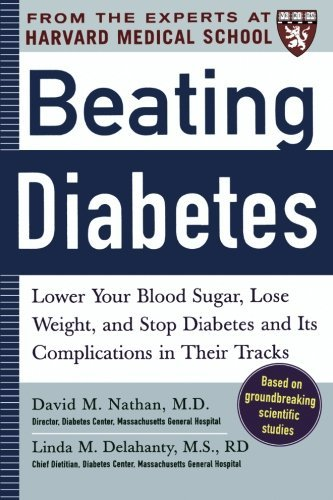 Beating Diabetes (A Harvard Medical School Book): Lower Your Blood Sugar, Lose Weight, and Stop Diabetes and Its Complications in Their Tracks by David Nathan (2006-08-03)