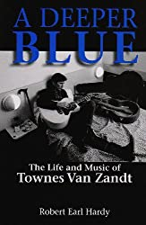 A Deeper Blue: The Life and Music of Townes Van Zandt (North Texas Lives of Musicians (Paperback))