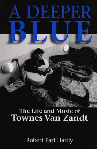 A Deeper Blue: The Life and Music of Townes Van Zandt (North Texas Lives of Musician Series) por Robert Earl Hardy
