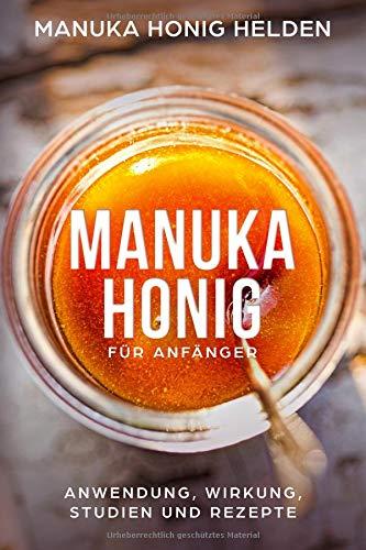 Manuka Honig für Anfänger: Anwendung Wirkung Studien und Rezepte