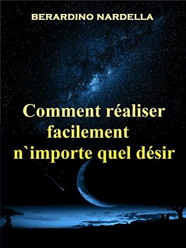Comment réaliser facilement n'importe quel désir (French Edition)