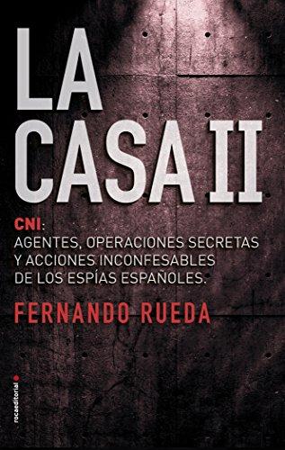 LA CASA II: CNI: AGENTES  OPERACIONES SECRETAS Y ACCIONES INCONFESABLES DE LOS ESPIAS ESPAÑOLES