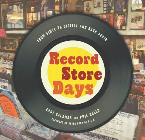 Record Store Days: From Vinyl to Digital and Back Again by foreword by Peter Buck of R.E.M. Gary Calamar and Phil Gallo (2012-02-09)