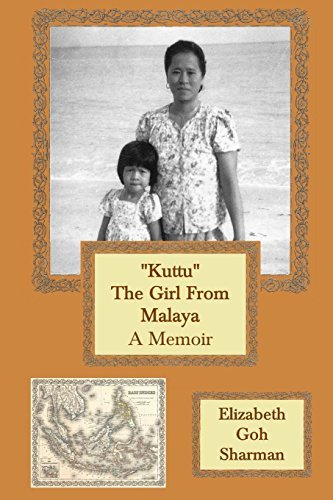 Kuttu the Girl from Malaya: A Memoir by Elizabeth Goh Sharman (January 28,2014)