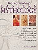 #10: Eastern Mythology, Encyclopedia of: Legends of the East: the fabulous myths and tales of the heroes, gods and warriors of ancient Egypt, Arabia, Persia, India, Tibet, China and Japan