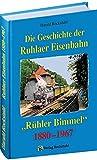 """Die Geschichte der Ruhlaer Eisenbahn 1880-1967: Die """"Rühler Bimmel"""" - Ruhla - Thal - Farnroda -Wutha - Harald Rockstuhl"""