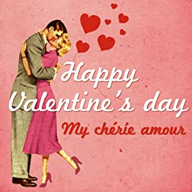 Happy Valentine's Day (My ch�rie amour)
