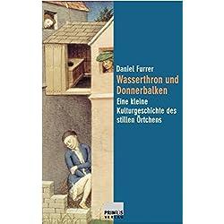 Wasserthron und Donnerbalken: Eine kleine Kulturgeschichte des stillen Örtchens (Wissen im Quadrat)
