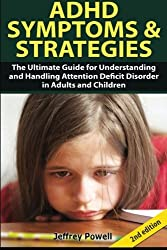 ADHD Symptom and  Strategies: The Ultimate Guide for  Understanding and Handling  Attention Deficit Disorder in  Adults and Children