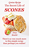 The Secret Life of Scones: There's so very much more to this simple recipe than perhaps you realise! (Suzy Bowler's Genius Recipes Book 4)