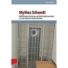 Mythos Schwedt: Ddr-Militarstrafvollzug Und NVA-Disziplinareinheit Aus Dem Blick Der Staatssicherheit (Analysen Und Dokumente)