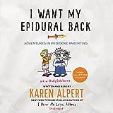 I Want My Epidural Back: Adventures in Mediocre Parenting by Karen Alpert (2016-04-05)
