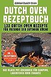 Dutch Oven Rezeptbuch: 123 Dutch Oven Rezepte für Freunde der Outdoor Küche. Das Black Pot Kochbuch für Camping, Lagerfeuer oder Zuhause.