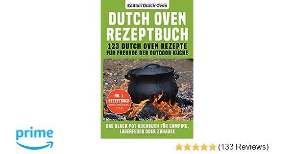 Outdoor Küche Kochbuch : Dutch oven rezeptbuch: 123 dutch oven rezepte für freunde der