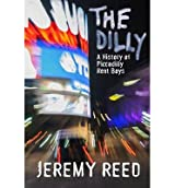 [(The 'Dilly: A Secret History of Piccadilly Rent Boys)] [Author: Jeremy Reed] published on (October, 2014)