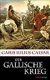 Der Gallische Krieg (Kleine Historische Reihe) - Gaius Iulius Caesar