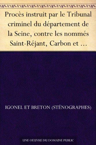 Couverture du livre Procès instruit par le Tribunal criminel du département de la Seine, contre les nommés Saint-Réjant, Carbon et autres prévenus d