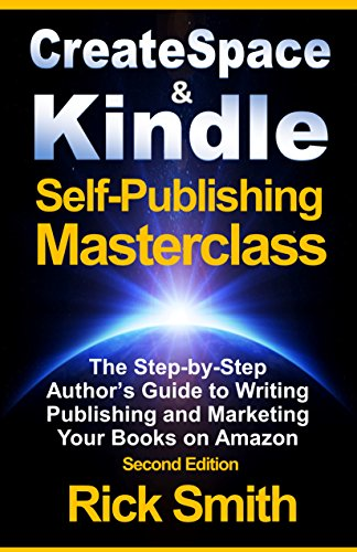 Createspace and Kindle Self-Publishing Masterclass - Second Edition: The Step-by-Step Author's Guide to Writing, Publishing and Marketing Your Books on Amazon (English Edition) por Rick Smith