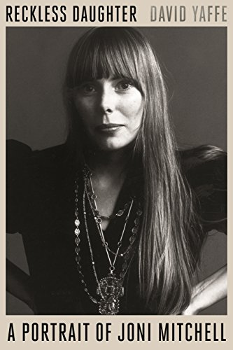Reckless Daughter: A Portrait of Joni Mitchell (English Edition)