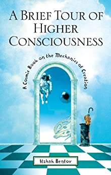 A Brief Tour of Higher Consciousness: A Cosmic Book on the Mechanics of Creation by [Bentov, Itzhak]