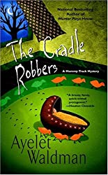 The Cradle Robbers (Mommy-Track Mysteries) by Ayelet Waldman (2005-08-02)