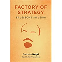 Factory of Strategy: Thirty-Three Lessons on Lenin (Insurrections: Critical Studies in Religion, Politics, and Culture)