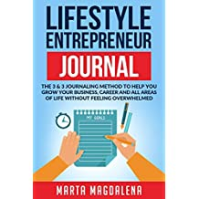 Lifestyle Entrepreneur Journal: The 3 & 3 Journaling Method to Help You Grow Your Business, Career and All Areas of Life Without Feeling Overwhelmed: ... Productivity, Gratitude, LOA Journal)